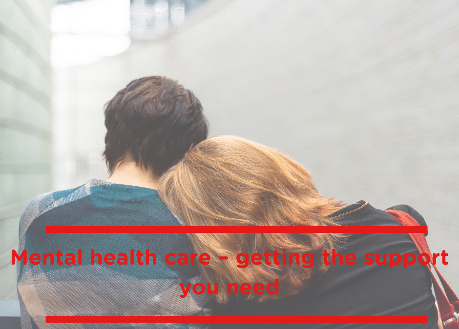 Mental health care – getting the support you need